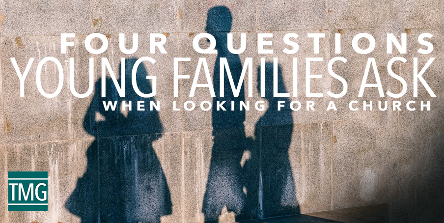 Four Questions Young Families Ask When Looking for a Church