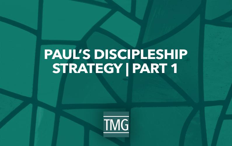 Paul's Discipleship Strategy (Part I)