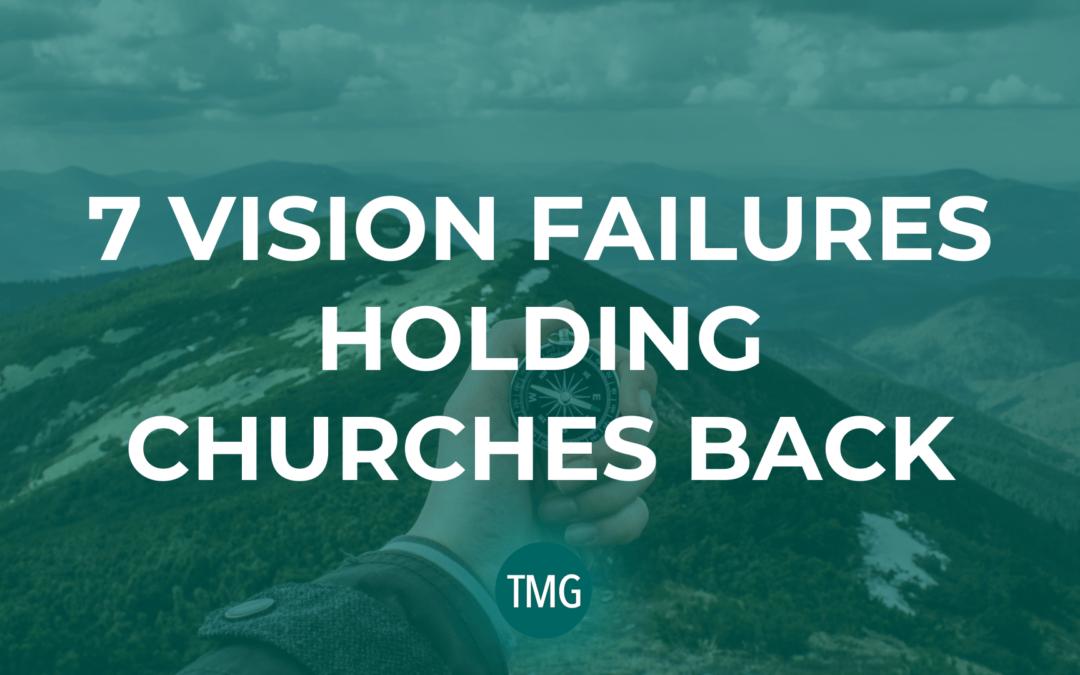 7 Vision Failures Holding Churches Back