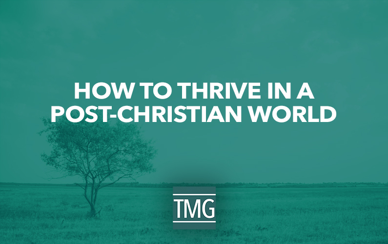 How to Thrive in a Post-Christian World