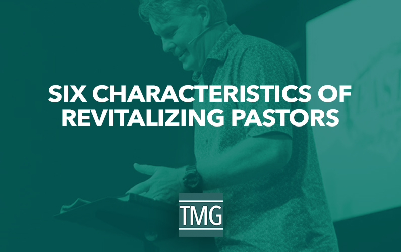 6 Characteristics of Revitalizing Pastors