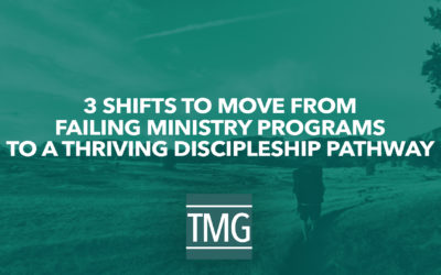 3 Shifts to Move from Failing Ministry Programs to a Thriving Discipleship Pathway