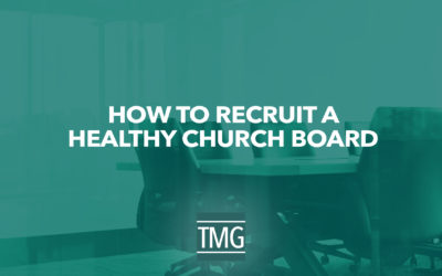 How to Recruit a Healthy Church Board