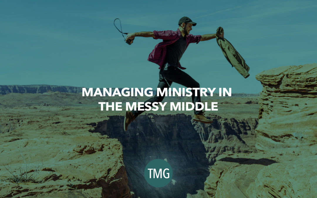 Managing Ministry in the Messy Middle