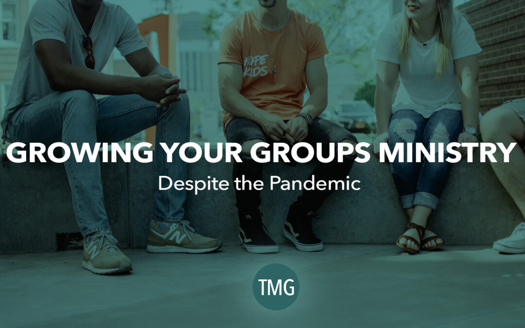 Growing Your Groups Ministry Despite the Pandemic
