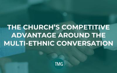 The Church's Competitive Advantage Around the Multi-Ethnic Conversation