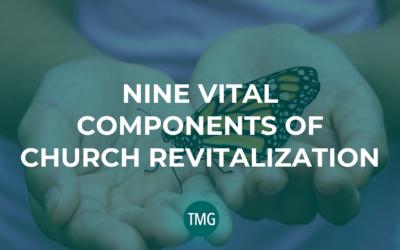 Nine Vital Components of Church Revitalization