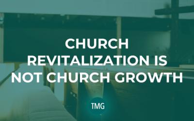 Church Revitalization is not Church Growth