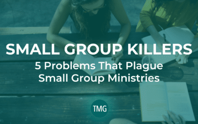 Small Group Killers: 5 Problems That Plague Small Group Ministries