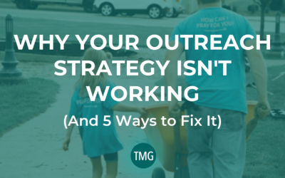 Why Your Church Outreach Strategy Isn't Working (and 5 Ways to Fix It)