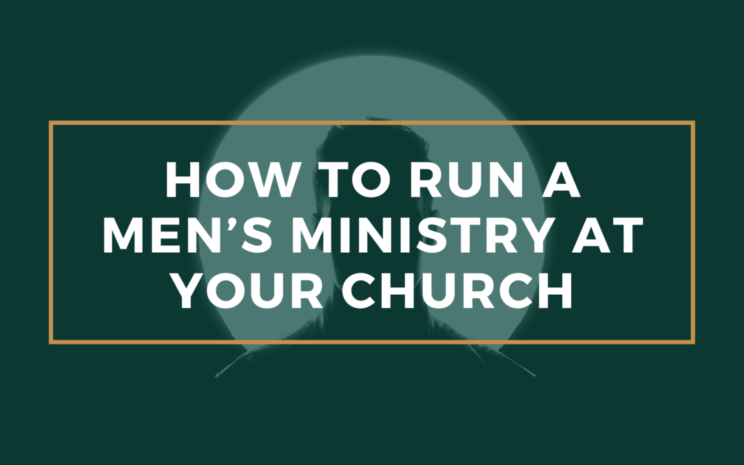 How to Run a Men's Ministry at Your Church